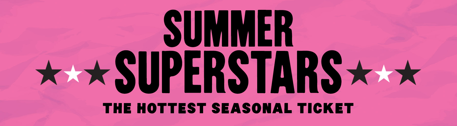 pink background with black text reading summer superstars the hottest seasonal ticket