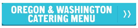 Oregon & Washington Catering Menu >>
