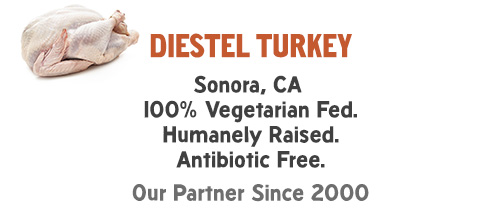 Diesel Turkey: Sonora, CA 100% Vegetarian Fed. Humanely Raised. Antibiotic Free. Our Partner Since 2000.