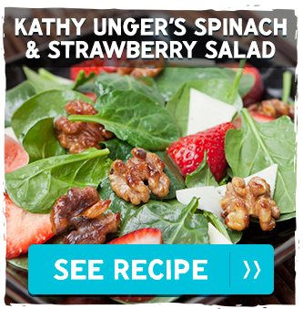 Kathy Unger's Spinach and Strawberry Salad—Unger Farms. See Recipe >>